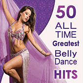 50 All Time Greatest Belly Dance Hits by Various Artists