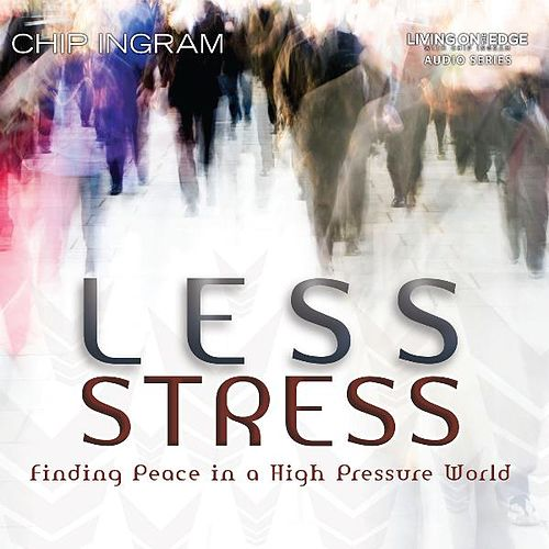 Less Stress - Finding Peace in a High Pressure World by Chip Ingram