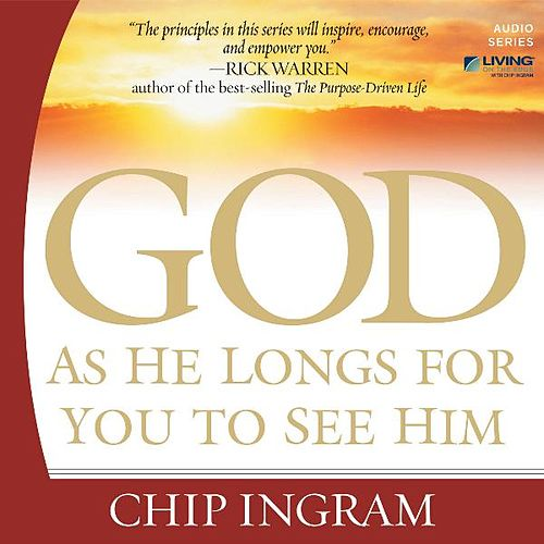 God as He Longs for You to See Him by Chip Ingram