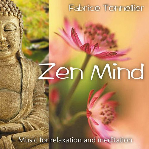 Zen Mind (Music for Relaxation and Meditation) by Fabrice Tonnellier