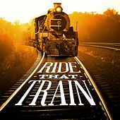 Ride That Train by Various Artists