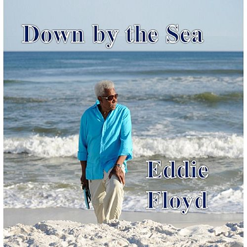 Down By the Sea by Eddie Floyd