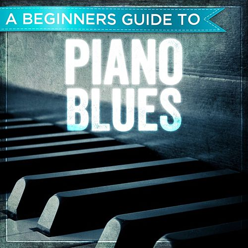 A Beginners Guide to: Piano Blues by Various Artists