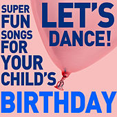 Let's Dance! Super Fun Songs for Your Child's Birthday by Various Artists