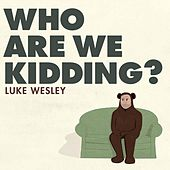 Who Are We Kidding? by Luke Wesley
