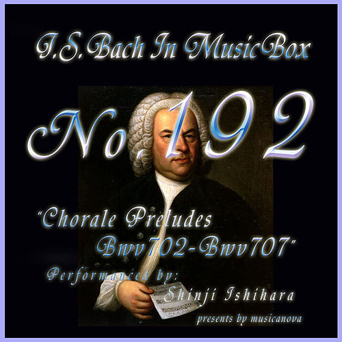 Bach In Musical Box 192 / Chorale Preludes BWV702-BWV707 - EP by Shinji Ishihara