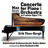 Max Reger: Concerto for Piano & Orchestra in F minor, Opus 114 (1958) by Erik Then-Bergh