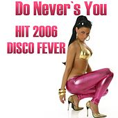 Do Never's You by Disco Fever