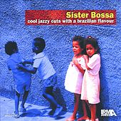Sister Bossa, Vol. 1 (Cool Jazzy Cuts With A Brazilian Flavour) by Various Artists