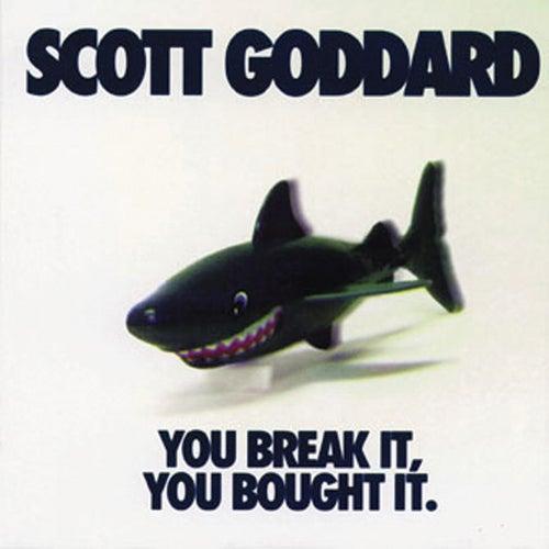 You Break It, You Bought It by Scott Goddard