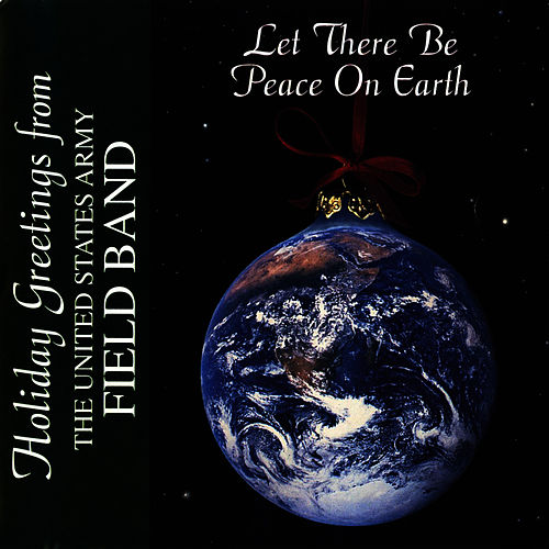 Let There Be Peace On Earth by U.S. Army Field Band