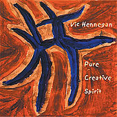 Pure Creative Spirit by Vic Hennegan