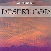 Desert God by Vic Hennegan