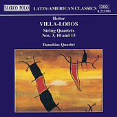 VILLA-LOBOS: String Quartets Nos. 3, 10 and 15 by Danubius Quartet