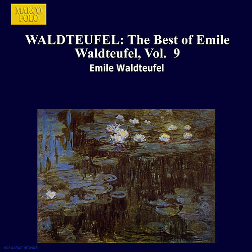WALDTEUFEL: The Best of Emile Waldteufel, Vol.  9 by Slovak Philharmonic Orchestra