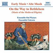 On the Way to Bethlehem: Music of the Medieval Pilgrim by Unicorn Ensemble