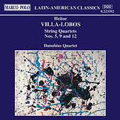 VILLA-LOBOS: String Quartets Nos. 5, 9 and 12 by Danubius Quartet
