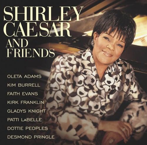 Shirley Caesar & Friends by Shirley Caesar
