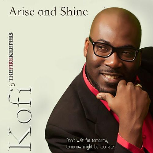 Arise and Shine by Kofi