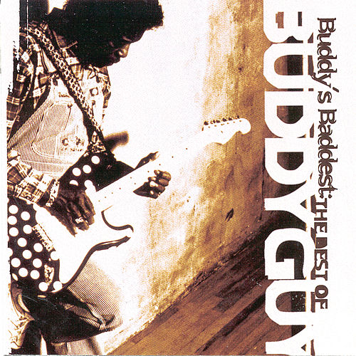 Buddy's Baddest: The Best Of Buddy Guy by Buddy Guy
