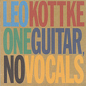 One Guitar, No Vocals by Leo Kottke
