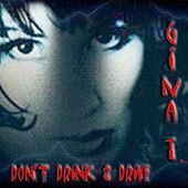 Don't Drink & Drive by Gina T.