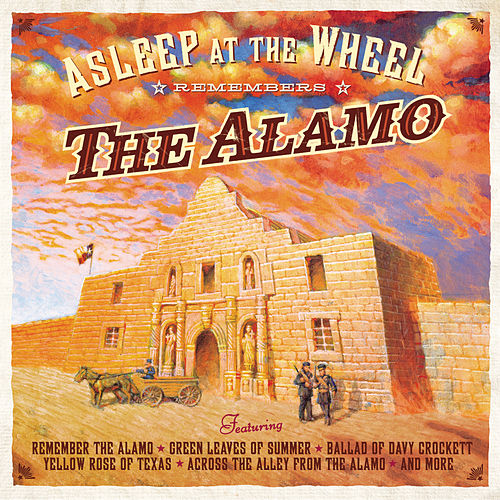 Asleep At The Wheel Remembers The Alamo by Asleep at the Wheel