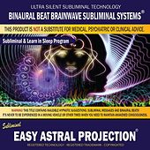Easy Astral Projection: Combination of Subliminal & Learning While Sleeping Program (Positive Affirmations, Isochronic Tones & Binaural Beats) by Binaural Beat Brainwave Subliminal Systems