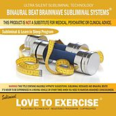 Love to Exercise: Combination of Subliminal & Learning While Sleeping Program (Positive Affirmations, Isochronic Tones & Binaural Beats) by Binaural Beat Brainwave Subliminal Systems