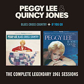 Blues Cross Country + If You Go. The Complete Legendary 1961 Sessions (with Quincy Jones) [Bonus Track Version] by Peggy Lee