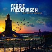 Any Given Moment by Fergie Frederiksen