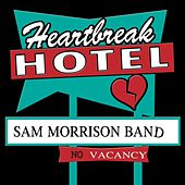 Heartbreak Hotel by Sam Morrison Band