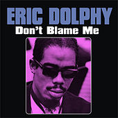 Don't Blame Me by Eric Dolphy