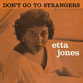 Don't Go to Strangers (Bonus Track Version) by Etta Jones
