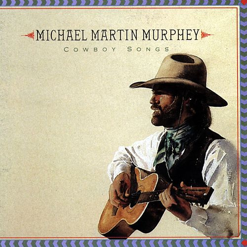 Cowboy Songs by Michael Martin Murphey