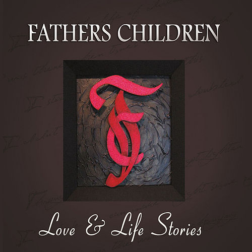 Love & Life Stories by Fathers Children