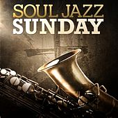 Soul Jazz Sunday by Various Artists