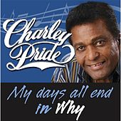 My Days All End in Why by Charley Pride