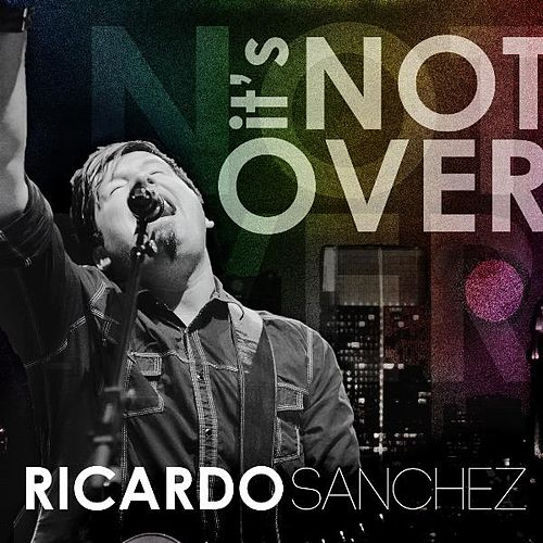 It's Not Over by Ricardo Sanchez