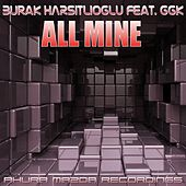 All Mine (feat. GGK) by Burak Harsitlioglu