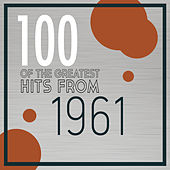 100 Of The Greatest Hits From 1961 von Various Artists