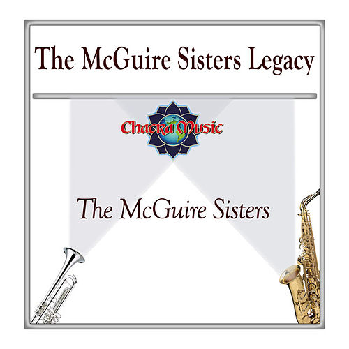 The McGuire Sisters Legacy by McGuire Sisters