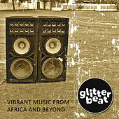 Glitterbeat - Vibrant Music from Africa and Beyond by Various Artists