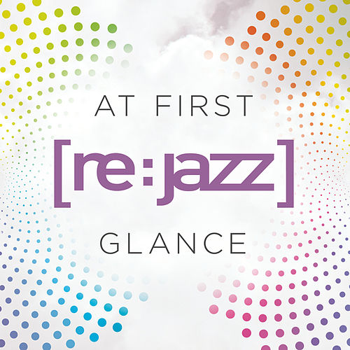 At First Glance (Remixes) by [re:jazz]