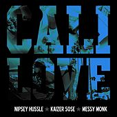 Cali Love (Cali Plug) [feat. Messy Monk] by Nipsey Hussle