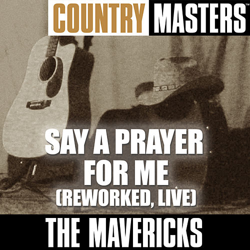 Country Masters: Say A Prayer For Me (Reworked, Live) by The Mavericks