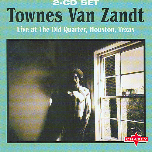 Live At The Old Quarter, Houston, Texas CD1 by Townes Van Zandt