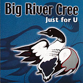 Just for U by Big River Cree