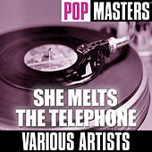 Pop Masters: She Melts the Telephone by Various Artists