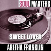Soul Masters: Sweet Lover by Aretha Franklin